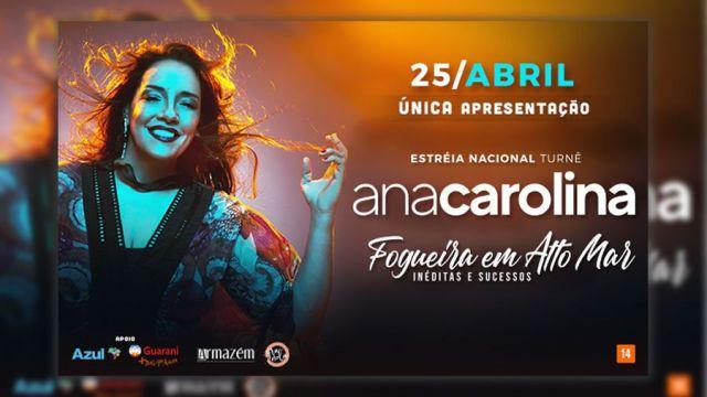 """18.08 - Ana Carolina faz turnê """"Fogueira em Alto Mar"""" em São Paulo"""