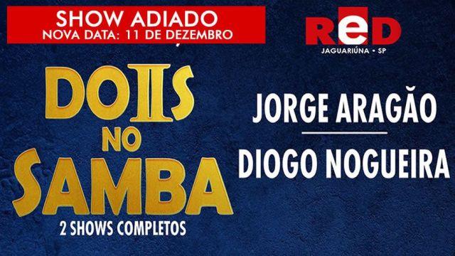 11.12 - Dois no Samba com Jorge Aragão e Diogo Nogueira