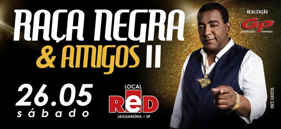 26.05 - Red Eventos | Raça Negra e Amigos II